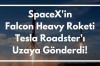 SpaceX'in Falcon Heavy Roketi Tesla Roadster'ı Uzaya Gönderdi!